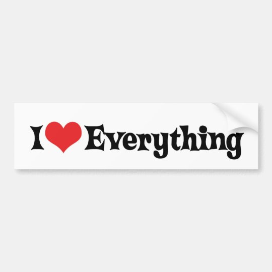 I Love Everything Bumper Sticker