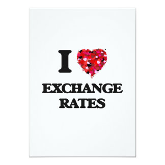 I love Exchange Rates 13 Cm X 18 Cm Invitation Card
