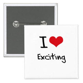 I love Exciting Pinback Button