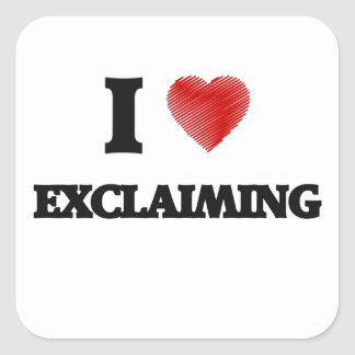I love EXCLAIMING Square Sticker