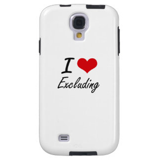 I love EXCLUDING Galaxy S4 Case