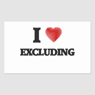 I love EXCLUDING Rectangular Sticker