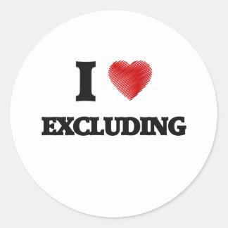I love EXCLUDING Round Sticker