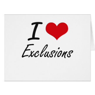 I love EXCLUSIONS Big Greeting Card
