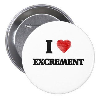 I love EXCREMENT 7.5 Cm Round Badge