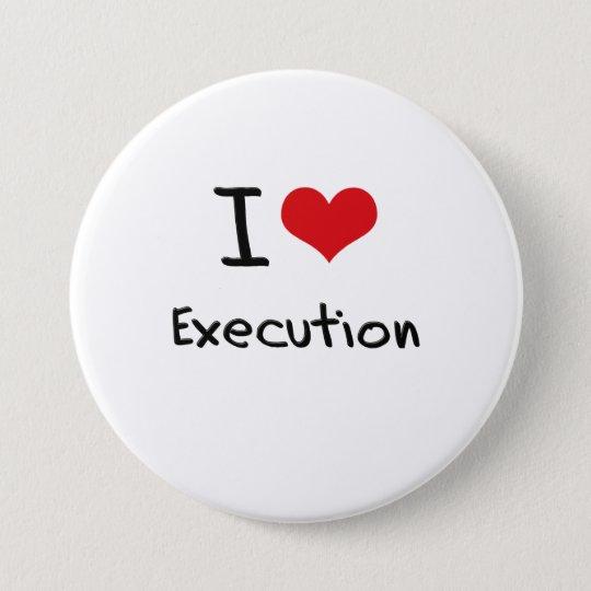 I love Execution 7.5 Cm Round Badge