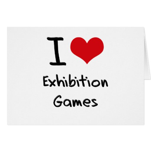I love Exhibition Games Card