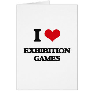 I love EXHIBITION GAMES Greeting Card