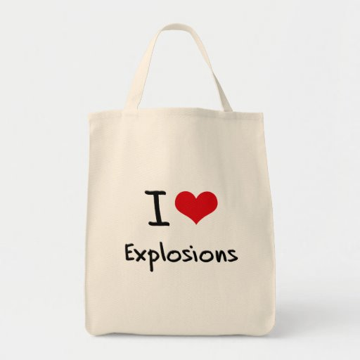 I love Explosions Bags