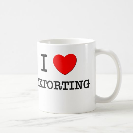 I love Extorting Coffee Mug