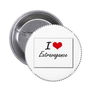 I love extravagance 6 cm round badge