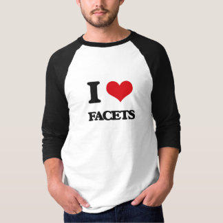 I love Facets T-shirt