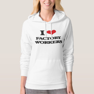 I love Factory Workers Hooded Pullover