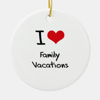 I Love Family Vacations Christmas Ornament