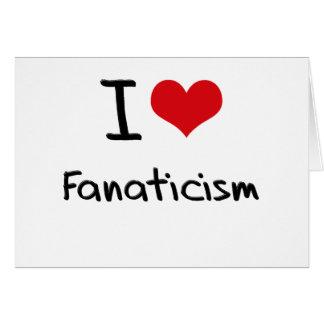 I Love Fanaticism Greeting Card