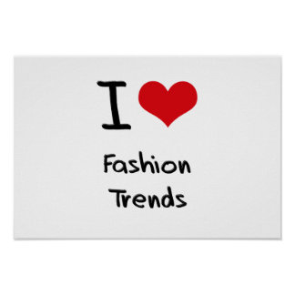 I Love Fashion Trends Posters