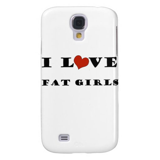 I Love Fat Girls Samsung Galaxy S4 Case