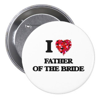 I Love Father Of The Bride 7.5 Cm Round Badge