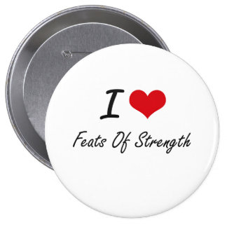 I love Feats Of Strength 10 Cm Round Badge