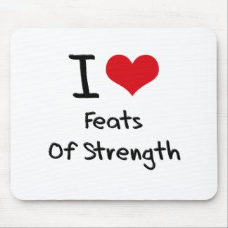 I Love Feats Of Strength Mouse Pad