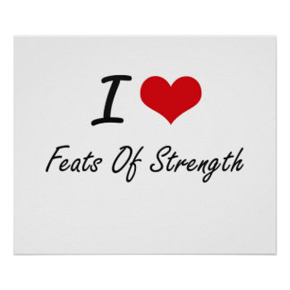 I love Feats Of Strength Poster