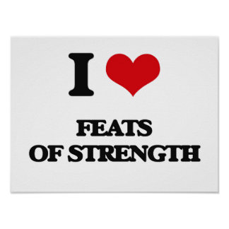 I love Feats Of Strength Print