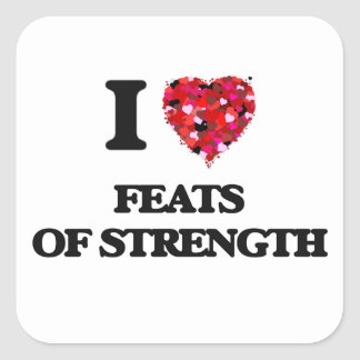 I Love Feats Of Strength Square Sticker
