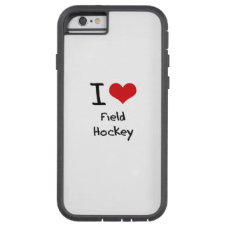 I Love Field Hockey Tough Xtreme iPhone 6 Case