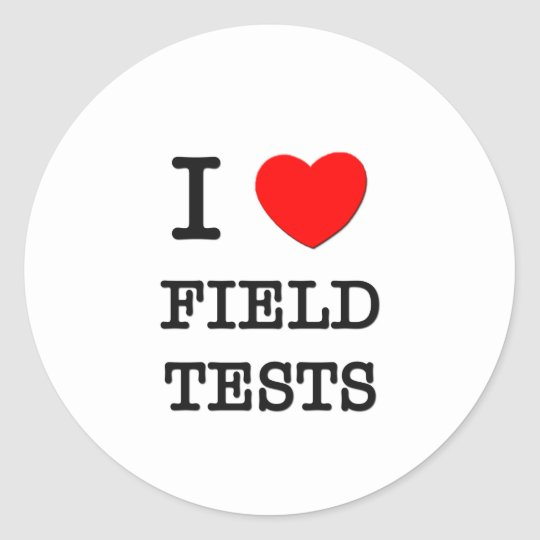 I Love Field Tests Classic Round Sticker