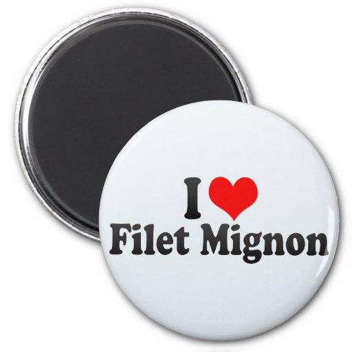 I Love Filet Mignon Fridge Magnet