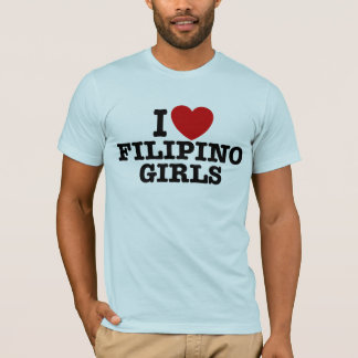 I Love Filipino Girls T-Shirt