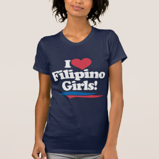 I Love Filipino Girls - White T-Shirt