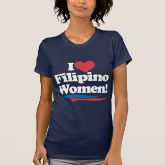 I Love Filipino Women - White T-Shirt
