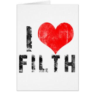 I Love Filth Greeting Card