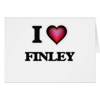 I Love Finley Greeting Card