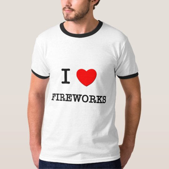 I LOVE FIREWORKS T-Shirt