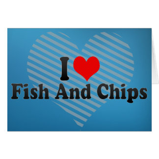 I Love Fish And Chips Card