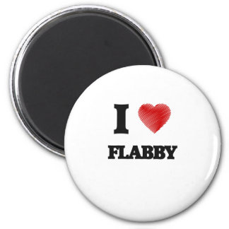 I love Flabby 6 Cm Round Magnet