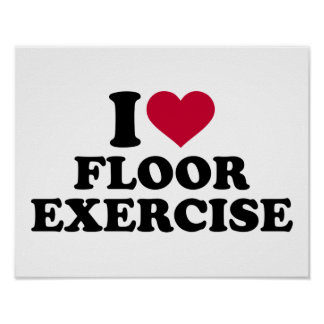I love floor exercise poster