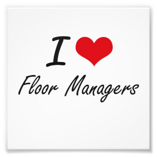 I love Floor Managers Photographic Print
