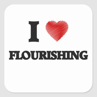 I love Flourishing Square Sticker