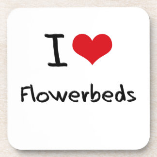I Love Flowerbeds Drink Coaster