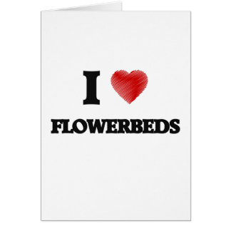 I love Flowerbeds Greeting Card