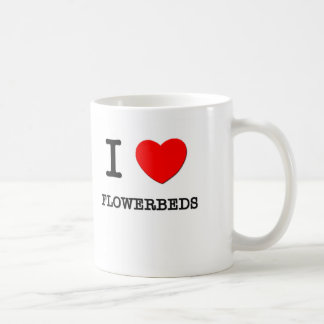 I Love Flowerbeds Mugs
