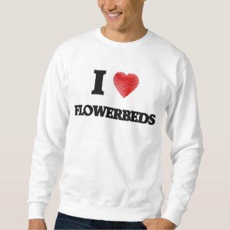 I love Flowerbeds Sweatshirt