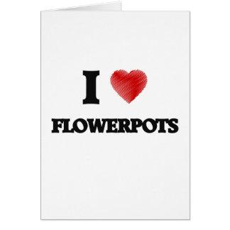 I love Flowerpots Greeting Card