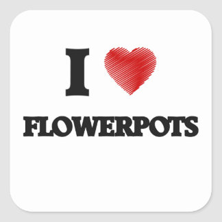 I love Flowerpots Square Sticker