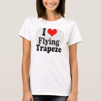 I love Flying Trapeze T-Shirt