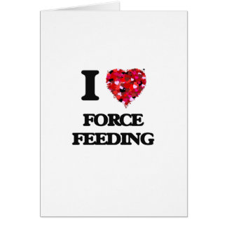 I Love Force Feeding Card