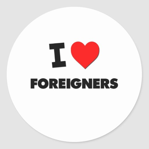 I Love Foreigners Round Stickers